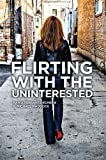 Flirting with the Uninterested, Maria Ferrante-Schepis and G. Michael Maddock, 1599323699