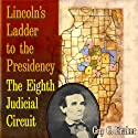 Lincoln's Ladder to the Presidency: The Eighth Judicial Circuit Audiobook by Guy C. Fraker Narrated by Don Sobczak