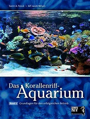 Das Korallenriff-Aquarium - Band 1: Grundlagen für den erfolgreichen Betrieb (NTV Meerwasseraquaristik)