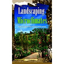 Landscaping Microclimates: How to Successful in Your Landscaping