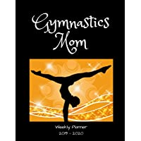 Gymnastics Mom 2019 - 2020 Weekly Planner: An 18 Month Academic Planner - July 2019 - December 2020