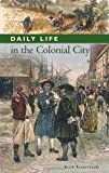 Daily Life in the Colonial City, Keith Krawczynski, 0313334196