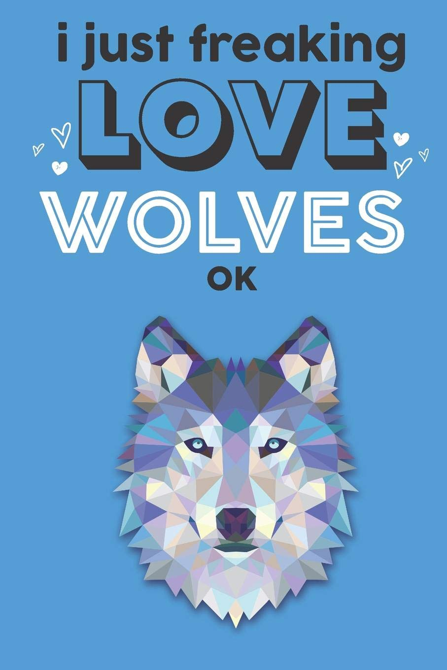 I Just Freaking Love Wolves Ok Cute Wolf Lovers Journal Notebook Diary Birthday Gift 6x9 110 Blank Lined Pages Publishing Bendle 9781079501957 Amazon Com Books