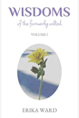 Wisdoms Of The Formerly Wilted: Volume I Kindle Edition