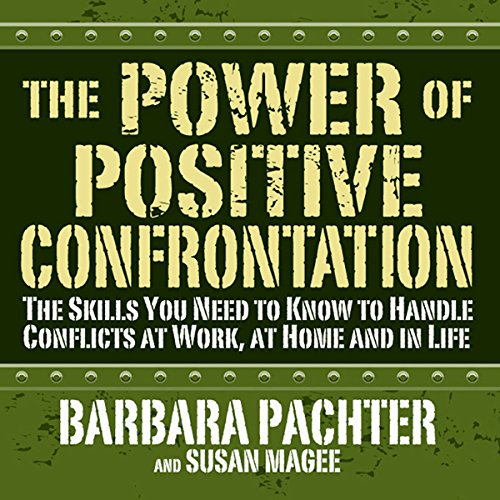 The Power of Positive Confrontation: The Skills You Need to Handle Conflicts at Work, at Home and in Life by Gildan Media, LLC