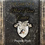The Diary of a West Point Cadet: Captivating and Hilarious Stories for Developing the Leader Within You | Preston George Pysh