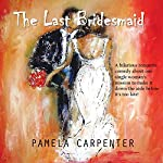 The Last Bridesmaid | Pamela Carpenter