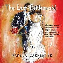 The Last Bridesmaid Audiobook by Pamela Carpenter Narrated by Ashley Monique Menard