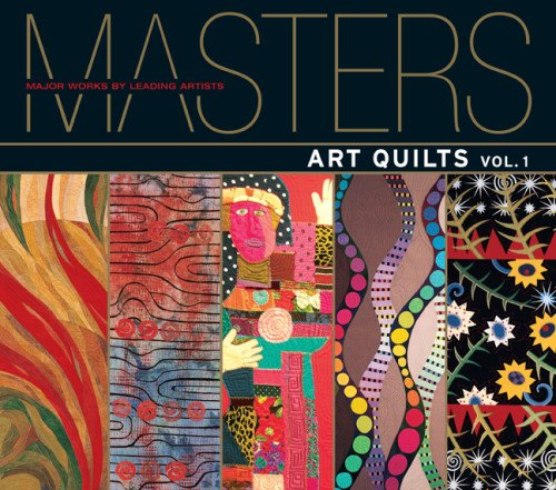 Masters: Art Quilts: Major Works by Leading Artists (The Masters)