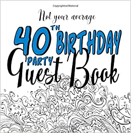 not your average 40th birthday party guest book fun 40th guest book