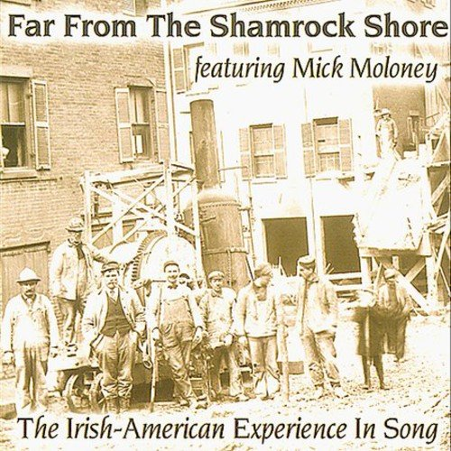 Far From the Shamrock Shore: The Irish-American Experience in Song by Shanachie