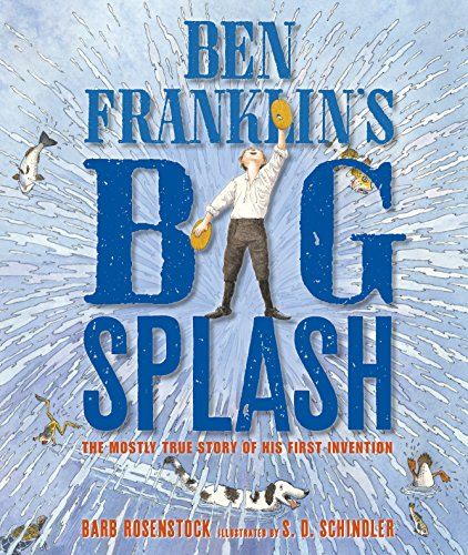 Ben Franklin's Big Splash: The Mostly True Story of His First Invention -