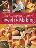 The Complete Book of Jewelry Making: A Full-Color Introduction to the Jeweler s Art