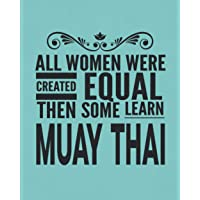 All Women Were Created Equal Then Some Learn Muay Thai: Journal Notebook For The Martial Arts Woman Girl, Best MuayThai…
