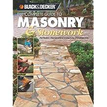 Black & Decker Complete Guide to Masonry & Stonework: Includes Decorative Concrete Treatments