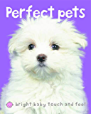 Bright Baby Perfect Pets (Bright Baby Touch and Feel)