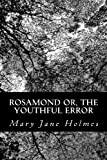 Rosamond or, the Youthful Error, Mary Jane Holmes, 148115432X