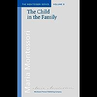 The Child in the Family (Montessori series Book 8)