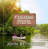 Fishing : Observations of a Reel Man, Bytheway, John, 1606416340