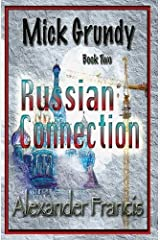 The Russian Connection: Mick Grundy Book 2 by Alexander Francis (2015-03-09) Paperback