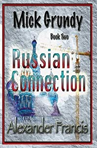 The Russian Connection: Mick Grundy Book 2 by Alexander Francis (2015-03-09)