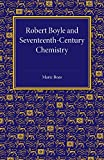 Robert Boyle and Seventeenth-Century Chemistry, Boas, Marie, 1107453747
