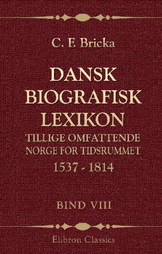 Download Dansk biografisk lexikon, tillige omfattende Norge for tidsrummet 1537 - 1814: Bind 8. Holst - Juul (Danish Edition) ebook