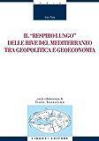 """Il """"respiro lungo"""" delle rive del Mediterraneo tra geopolitica e geoeconomia: con la collaborazione di Italo Iozzolino"""