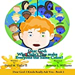 Dear God: Why Didn't You Make Everyone the Same Color?: Dear God: I Kinda Really Wanted to Ask You, Book 2 | David Taylor 2