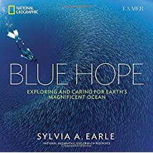 Blue Hope: Exploring and Caring for Earth's Magnificent Ocean by Sylvia A. Earle (2014-08-19)
