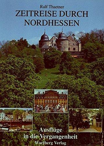 Zeitreise durch Nordhessen: Ausflüge in die Vergangenheit