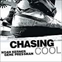 Chasing Cool: Standing Out in Today's Cluttered Marketplace Audiobook by Noah Kerner, Gene Pressman Narrated by Johnny Heller