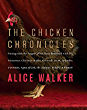 The Chicken Chronicles: Sitting with the Angels Who Have Returned with My Memories: Glorious, Rufus, Gertrude Stein, Splendor, Hortensia, Agnes of God, The Gladyses, & Babe