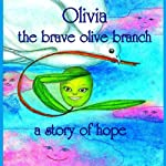 Olivia the Brave Olive Branch: A Story of Hope | Amy Gramour