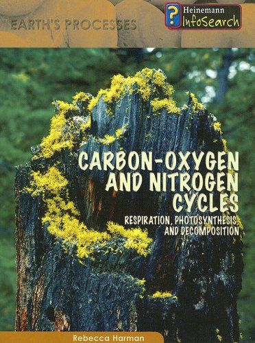 Carbon-Oxygen and Nitrogen Cycles: Respiration, Photosynthesis, and Decomposition (Earth's Processes) ()