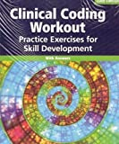 Clinical Coding Workout : Practice Exercises for Skill Development, 2009 Edition, with Answers, AHIMA Practice Resources Staff, 1584262109