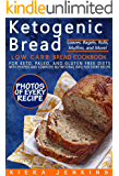 Ketogenic Bread: Low Carb Bread Cookbook for Keto, Paleo, and Gluten Free Diets with Photos and Complete Nutritional Info For Every Recipe; Loaves, Bagels, Rolls, Muffins, and More!