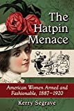 The Hatpin Menace: American Women Armed and Fashionable, 1887–1920