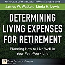 Determining Living Expenses for Retirement: Planning How to Live Well in Your Post-Work Life Audiobook by James M. Walker, Linda H. Walker Narrated by Gabra Zackman