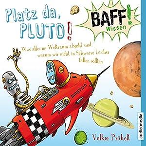 Platz da, Pluto!: Was alles im Weltraum abgeht und warum wir nicht in Schwarze Löcher fallen sollten (BAFF! Wissen) Hörbuch