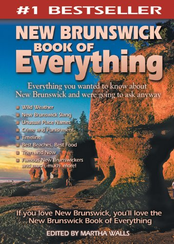 Martha Walls - New Brunswick Book of Everything: Everything You Wanted to Know About New Brunswick and Were Going to Ask Anyway: 1