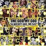 One God My God - Almighty God, We Say