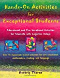 Hands-On Activities for Exceptional Students: Educational and Pre-Vocational Activities for Students with Cognitive Delays by Thorne Beverly (2001-04-02) Paperback