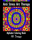 img - for Anti Stress Art Therapy - Alphabet Adult Coloring Book: 26 Letters To Color For Quotes, Names, or Wall Art book / textbook / text book