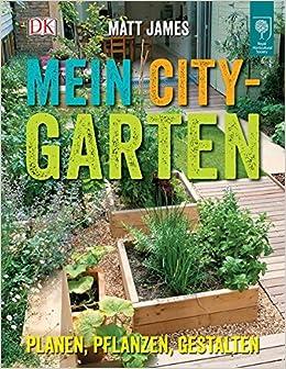 Garten planen  Mein City-Garten: Planen, pflanzen, gestalten: Amazon.de: Matt ...