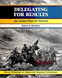 Delegating for Results : An Action Plan for Success, Maddux, Robert B., 1560520086