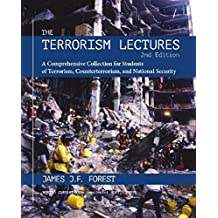 The Terrorism Lectures: A Comprehensive Collection for Students of Terrorism, Counterterrorism, and National Security, 2nd ed. by James J. F. Forest (2015-07-07)