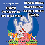 Tagalog childrens books: I Love to Sleep in My Own Bed- Gusto Kong Matulog Sa Sarili Kong Kama English Tagalog Bilingual, filipino children's book (English Tagalog Bilingual Collection)
