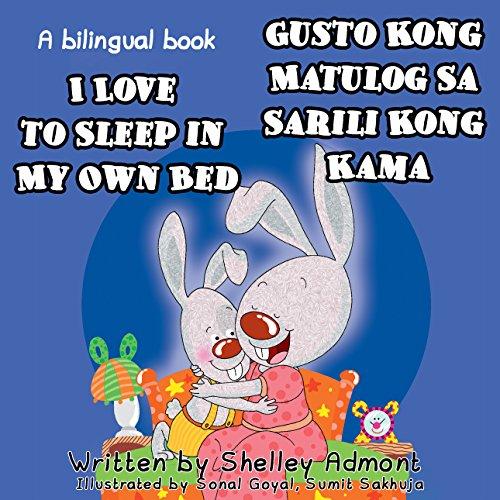 I Love to Sleep in My Own Bed- Gusto Kong Matulog Sa Sarili Kong Kama (English Tagalog Bilingual Collection)