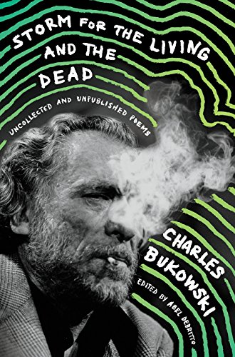 Storm for the Living and the Dead: Uncollected and Unpublished Poems (Charles Bukowski Best Poems)